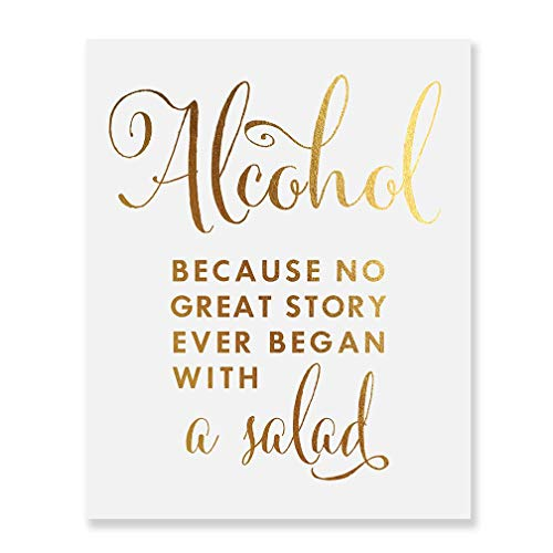 Alcohol Because No Great Story Ever Began With A Salad Gold Foil Art Print Wedding Reception Signage Bar Cart Sign Beer Drinks Party 8 inches x 10 inches B37