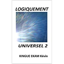 LOGIQUEMENT UNIVERSEL 2 (French Edition)