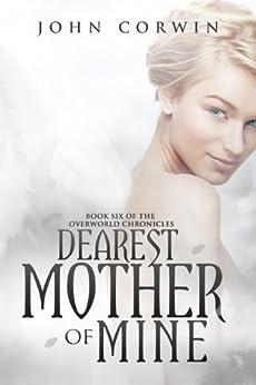 Dearest Mother of Mine (Overworld Chronicles Book 6) by [Corwin, John]