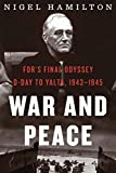 War and Peace: FDR's Final Odyssey: D-Day to Yalta, 1943-1945 (FDR at War Book 3)