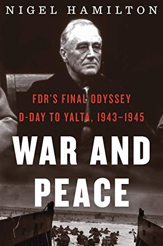 War and Peace: FDR's Final Odyssey: D-Day to Yalta, 1943-1945 (FDR at War Book 3) (Peace Head)
