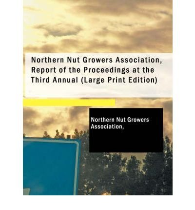Northern Nut Growers Association, Report of the Proceedings at the Third Annual (Paperback) - Common pdf