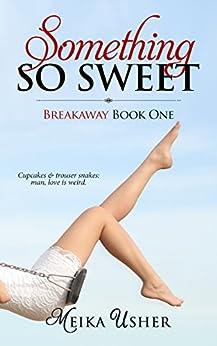 Something So Sweet (Breakaway Book One) by [Meika Usher]