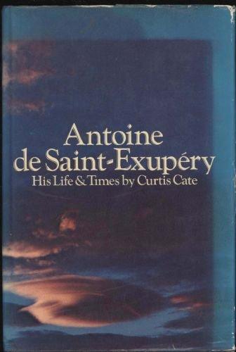 Antoine De Saint-Exupry: His Life & Times
