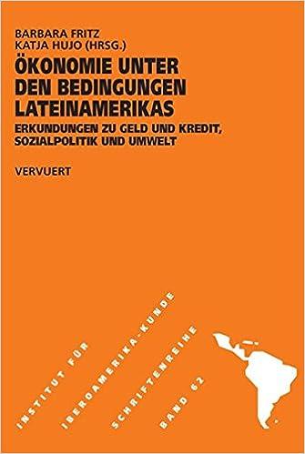 Okonomie Unter Den Bedingungen Lateinamerikas Erkundungen Zu Geld Und Kredit Sozialpolitik Und Umwelt Schriftenreihe Des Instituts Fur Iberoamerika Kunde