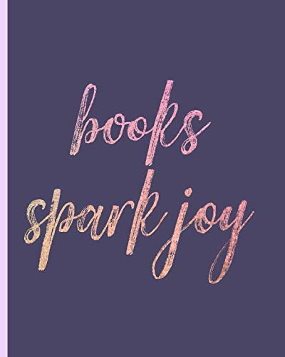 Books spark joy: Reading log, Journal, Notebook, Keep track & review all of the books you have read! Perfect as a gift for any book lover. (Keep Calm And Have A Happy Birthday)