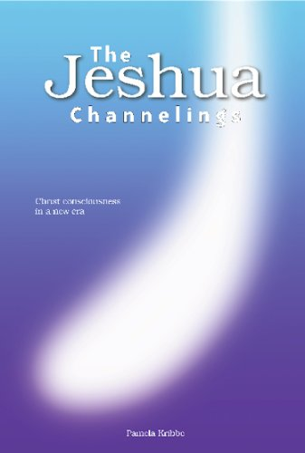 (THE JESHUA CHANNELINGS: Christ consciousness in a new era)
