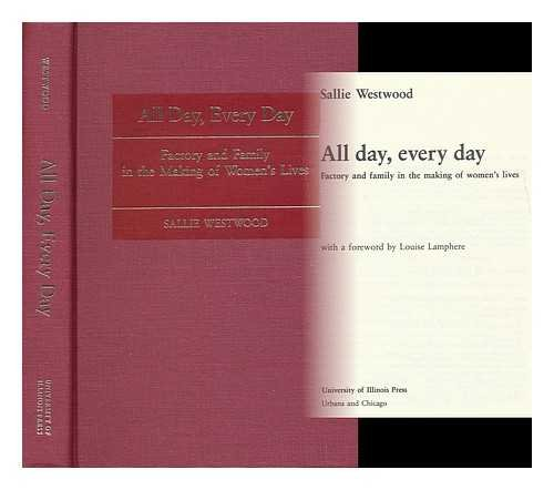 All Day, Every Day: Factory and Family in the Making of Women's Lives