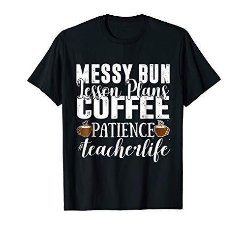 Messy Bun Lesson Plans Coffee Patience Teacher Life Tshirt