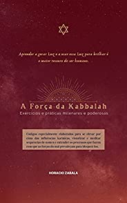 A Força da Kabbalha: Exercícios e prática milenares e poderosas