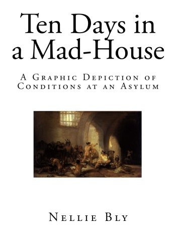 Ten Days in a Mad-House: A Graphic Depiction of Conditions at an Asylum (Social Science - Insanity)