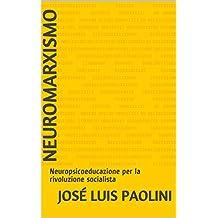 NEUROMARXISMO: Neuropsicoeducazione per la rivoluzione socialista (Neurobiologia e politica) (Italian Edition)