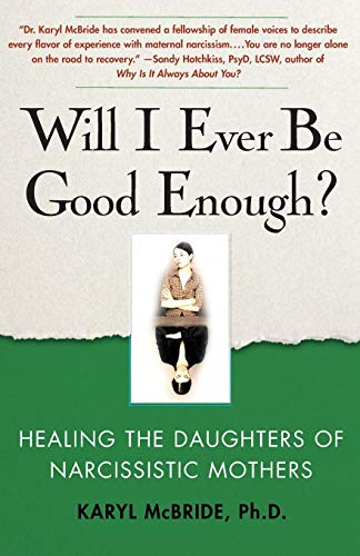 Will I Ever Be Good Enough?: Healing the Daughters of Narcissistic Mothers Paperback – September 8, 2009