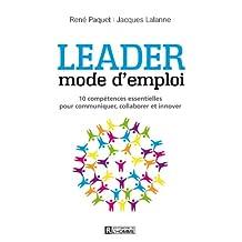Leader : mode d'emploi: 10 compétences essentielles pour communiquer, stimuler, innover (French Edition)