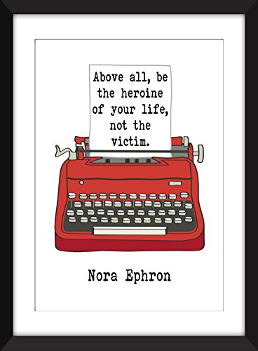 Nora Ephron Be The Heroine Of Your Life Quote Unframed - Can Class Be First Mail Tracked