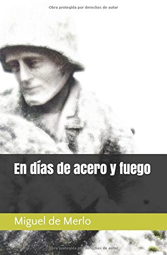 En días de acero y fuego Tapa blanda – 12 mar 2017 Miguel De Merlo Independently published 1520800681 Poetry / Epic
