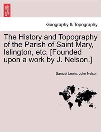 Bücher im Epub-Format herunterladen The History and Topography of the Parish of Saint Mary, Islington, etc. [Founded upon a work by J. Nelson.] RTF