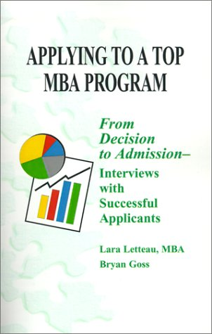 Applying to a Top MBA Program: From Decision to Admission- Interviews with Successful Applicants
