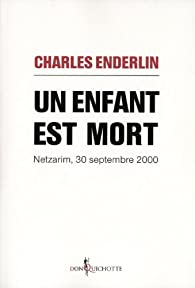 Un enfant est mort : Netzarim, 30 septembre 2000 par Charles Enderlin