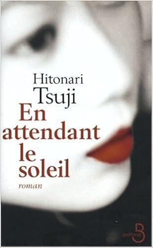 En attendant le soleil - Tsuji Hitonari