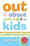 img - for Out and About with Kids: Portland: The Ultimate Family Guide for Fun and Learning book / textbook / text book