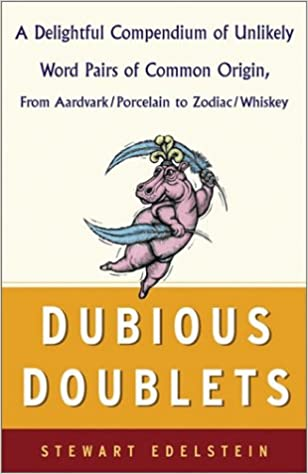Dubious Doublets A Delightful Compendium Of Unlikely Word Pairs Of