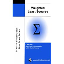 Weighted Least Squares Regression, 2013 Edition (Statistical Associates Publishers Blue Book Series 43)