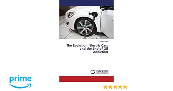 The Evolution Electric Cars And The End Of Oil Addiction Donahue