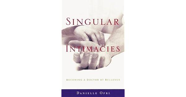 Amazon.com: Singular Intimacies: Becoming a Doctor at ...