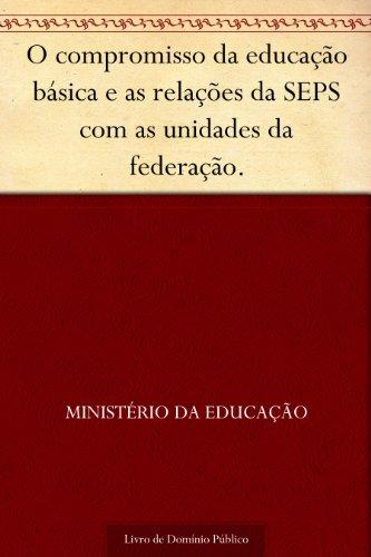 O compromisso da educação básica e as relações da SEPS com as unidades da federação.