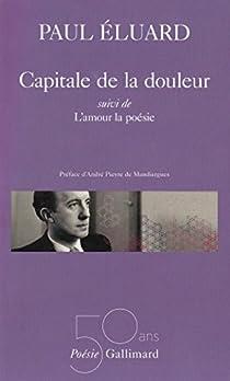 Capitale de la douleur (suivi de) L'amour la poésie par Éluard