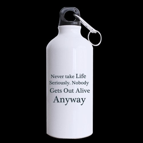 Never take life seriously. Nobody gets out alive anyway 13.5 OZ Sport Bottle /Sport Mug(Two Sides),BPA Free