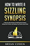 How to Write a Sizzling Synopsis: A Step-by-Step System for Enticing New Readers, Selling More Fiction, and Making Your Books Sound Good