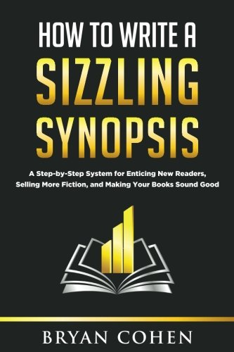 How to Write a Sizzling Synopsis: A Step-by-Step System for Enticing New Readers, Selling More Fiction, and Making Your Books Sound Good pdf epub