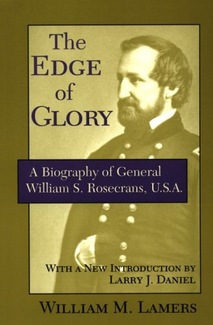 The Edge of Glory: A Biography of General William S. Rosecrans, U.S.A. (Days Of Glory Daniel)