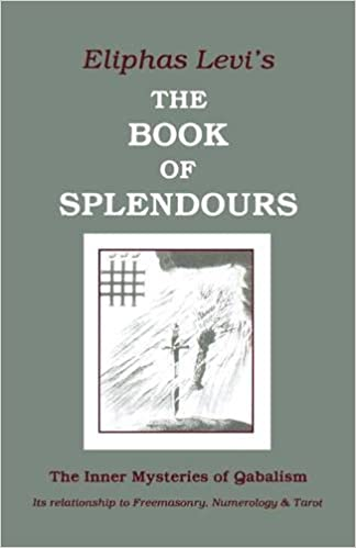 The Book of Splendours: The Inner Mysteries of Qabalism: Its