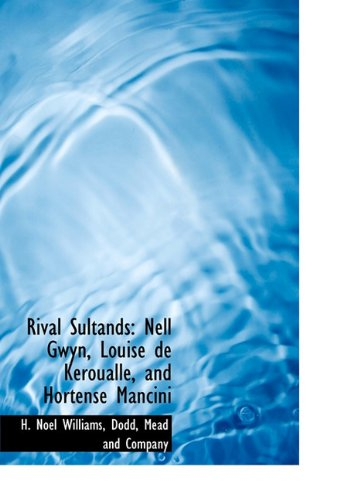 Read Online Rival Sultands: Nell Gwyn, Louise de Kéroualle, and Hortense Mancini ebook