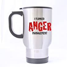 Nice Funny Quotes - I FLUNKED ANGER MANAGEMENT Theme - 100% Stainless Steel Material Travel Mugs - 14oz sizes