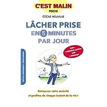 Lâcher prise en 5 minutes par jour, c'est malin: Retrouvez votre sérénité et profitez de chaque instant de la vie ! (French Edition)