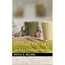Psychosis Tips: Tips based on personal experience