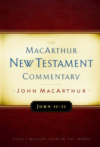 John 12-21 MacArthur New Testament Commentary (MacArthur New Testament Commentary Series)