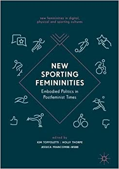 New Sporting Femininities: Embodied Politics in Postfeminist Times (New Femininities in Digital, Physical and Sporting Cultures)