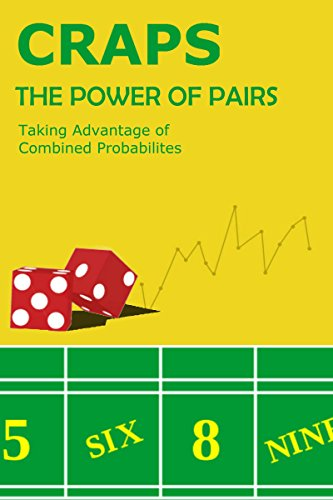 Craps Book: The Best Gambling Guide to Beating Casino Craps - The Power of Pairs: Taking Advantage of Combined Probabilities on the Dice and Other Advanced Craps Strategies (Best Way To Make Money Playing Craps)