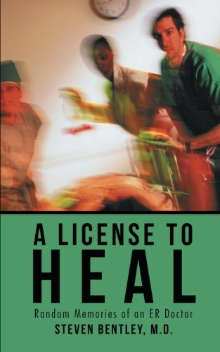 A License to Heal: Random Memories of an ER Doctor