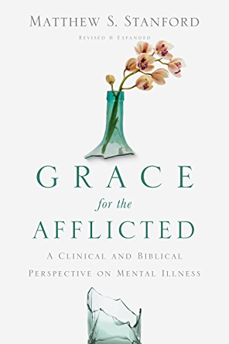 Grace for the afflicted a clinical and biblical perspective on grace for the afflicted a clinical and biblical perspective on mental illness by stanford fandeluxe Images