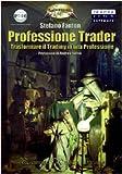 Professione trader. Trasformare il trading in una professione