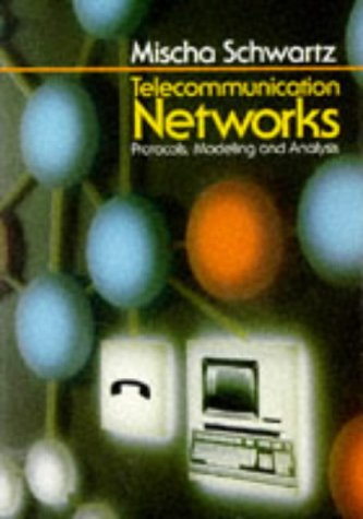 Telecommunication Networks: Protocols, Modeling and Analysis (Mischa Bear)