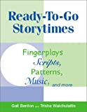 Ready-to-Go Storytimes : Fingerplays, Scripts, Patterns, Music, and More, Benton, Gail and Waichulaitis, Trisha, 1555704492