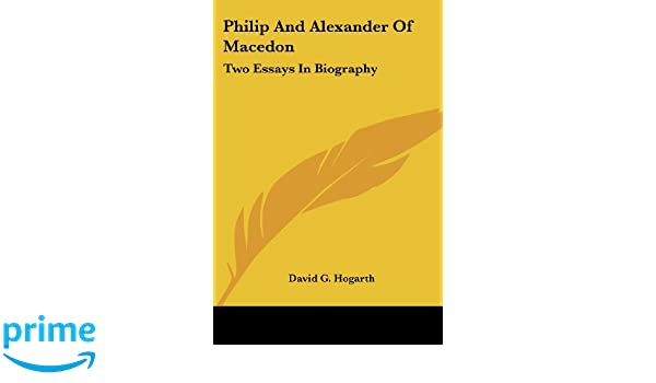 philip and alexander of macedon two essays in biography david g philip and alexander of macedon two essays in biography david g hogarth 9781430442684 com books