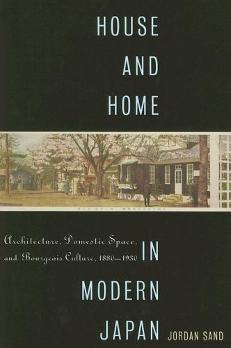 House and Home in Modern Japan: Architecture, Domestic Space, and Bourgeois Culture, 1880-1930 (Harvard East Asian Monog